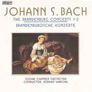 Johann S. Bach, Slovak Chamber Orchestra, Bohdan Warchal - The Brandenburg Concerts 1-3 mp3